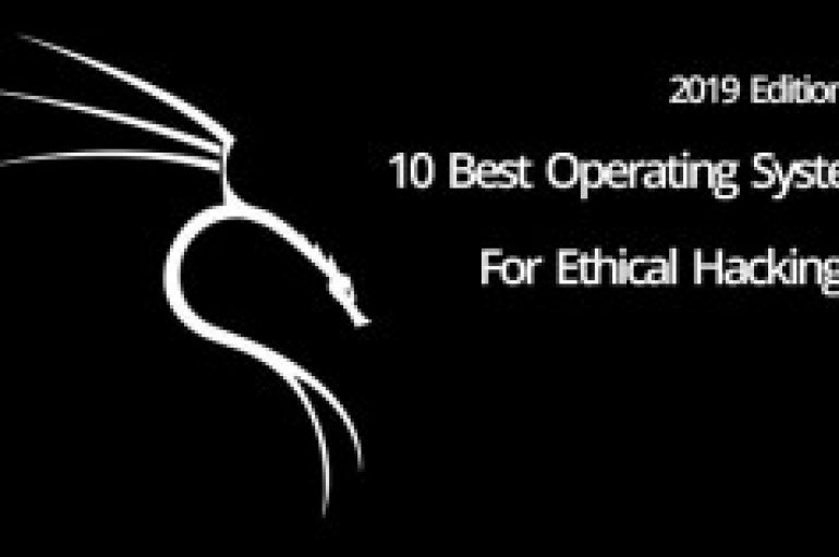 Top 10 Best Operating System for Ethical Hacking & Penetration Testing – 2019