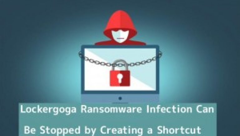 The Recent Widely Spreading Lockergoga Ransomware Infection Can Be Stopped by Creating a Shortcut (LNKfile)
