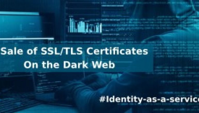 Hackers Purchasing Abused  SSL/TLS certificates From Dark Web Markets to Victimize their Targets