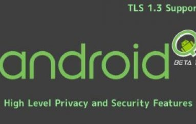 Android Q – Beta Released with High Level Privacy and Security Features With TLS 1.3 Support