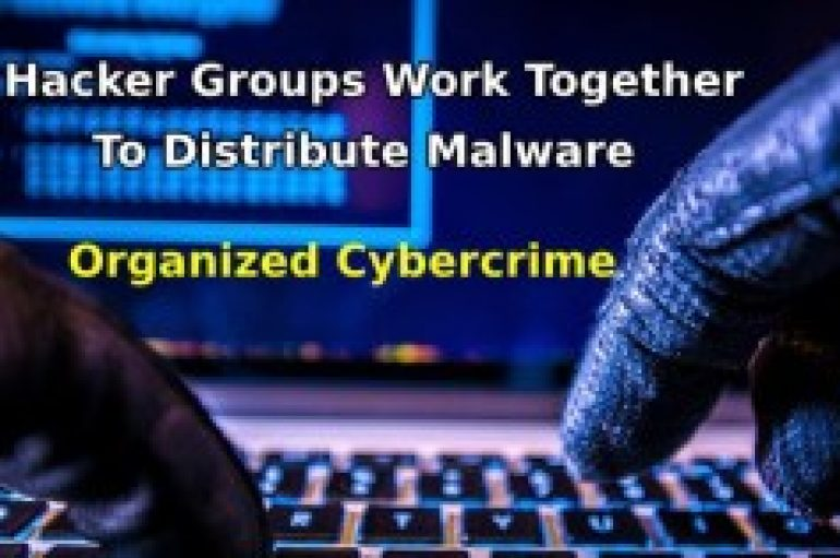 Organized Cybercrime – Hacker Groups Work Together To Distribute Banking Malware Globally