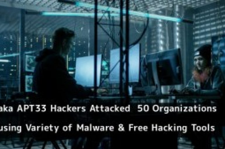 aka APT33 Hackers Attacked 50 Organizations by Launching a Variety of  Malware & Free Hacking Tools
