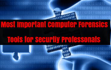 Most Important Computer Forensics Tools for Hackers and Security Professionals