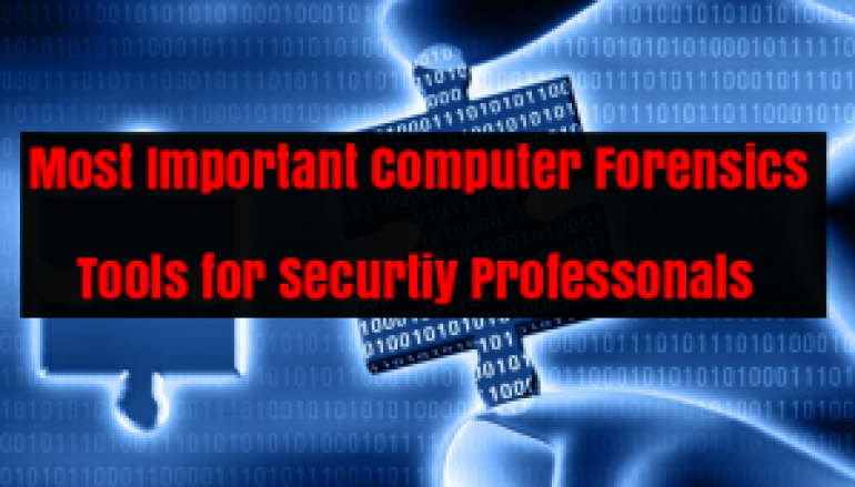 Most Important Computer Forensics Tools for Hackers and