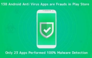 138 Android Anti Virus Apps are Frauds in Play Store – Only 23 Apps Performed 100% Malware Detection