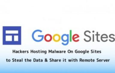 Hackers Hosting Malware On Google Sites To Steal Data and Share It to the Remote Server