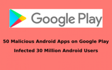 50 Malicious Android Apps Bypassed Google Play Protection and Infected 30 Million Android Users