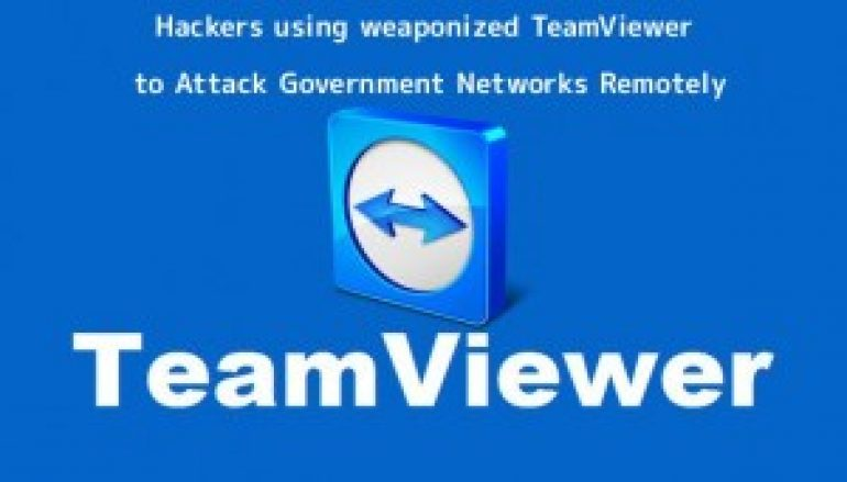 Hackers Using Weaponized TeamViewer to Attack & Gain Full Control of the Government Networks