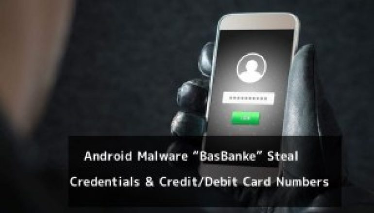 New Android Malware BasBanke Steal Financial Data Such as Credentials & Credit/Debit Card Numbers