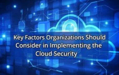 Most Important Key Factors Organizations Should Consider in Implementing the Cloud Security Solutions