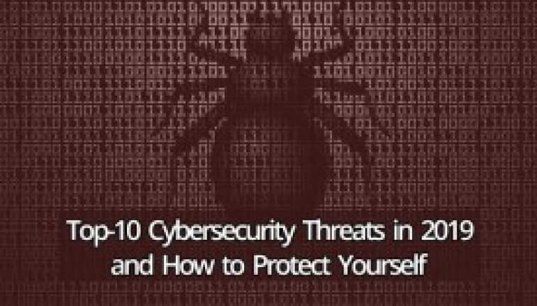 Top-10 Cybersecurity Threats in 2019 and How to Protect Yourself