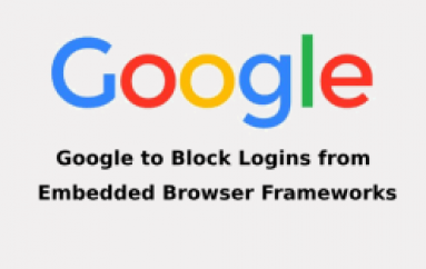 Google to Block Logins From Embedded Browser Frameworks to Protect From Phishing & MitM Attacks