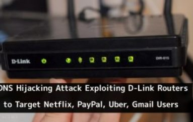 New DNS Hijacking Attack Exploiting DLink Routers to Target Netflix, PayPal, Uber, Gmail Users