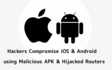 Hackers Compromise iOS & Android Devices by Launch Malicious APK & Drop Malware Over Hijacked WiFi Routers