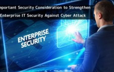 Most Important Security Consideration to Strengthen Enterprise IT Security Against Cyber Attack