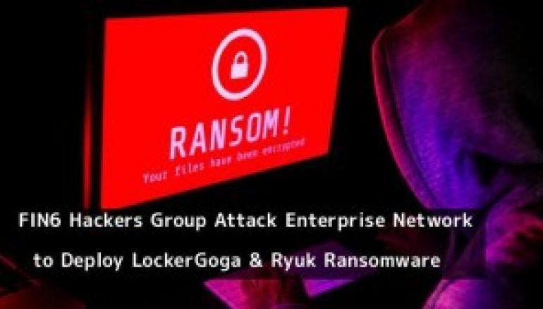 FIN6 Hackers Group Targeting Enterprise Network to Deploy LockerGoga and Ryuk Ransomware