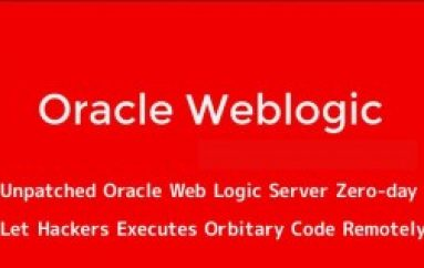 Unpatched Oracle Web Logic Server Zero-day Let Hackers Executes Arbitrary Code Remotely & Gain Network Access