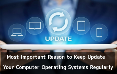 4 Most Important Reason to Keep Update Your Computer Operating Systems Regularly and Protect it from Cyber Attack