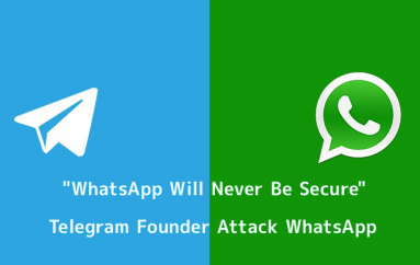 WhatsApp Will Never Be Secure – Telegram Founder Attack Facebook Owned WhatsApp
