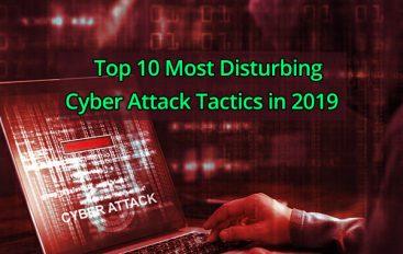 Top 10 Most Disturbing Cyber Attack Tactics in 2019