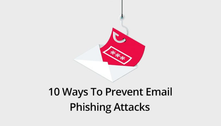 Phishing Attack Prevention: Best 10 Ways To Prevent Email Phishing Attacks