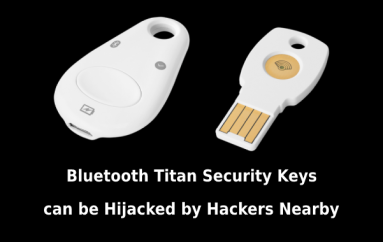 Hackers Nearby can Hijack Bluetooth Titan Security Keys – Google Replacing it for Free