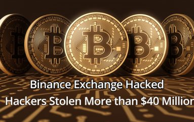 Binance Hacked – Unknown Hackers Stolen More than $40 Million in Bitcoin