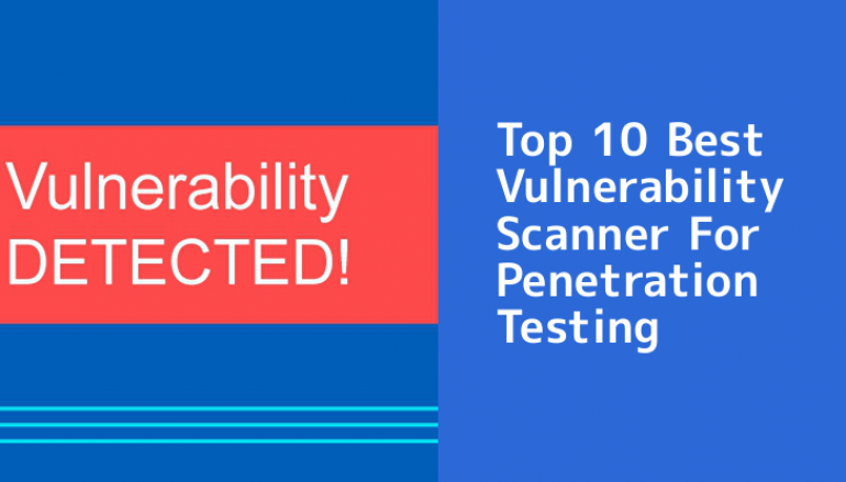 Top 10 Best Vulnerability Scanner For Penetration Testing