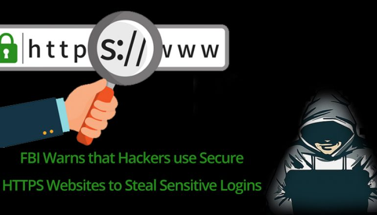 FBI Warns that Hackers use Secure HTTPS Websites to Trick Users and to Steal Sensitive Logins