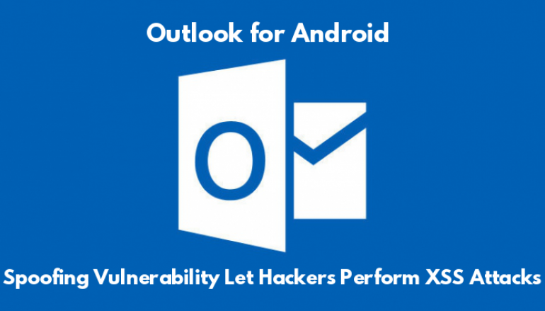 Spoofing Vulnerability in Outlook for Android Let Hackers Perform Cross-site Scripting Attacks – Update Now