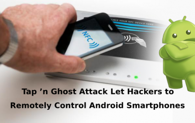 Newly Discovered Tap 'n Ghost Attack Let Hackers to Remotely Control Android Smartphones