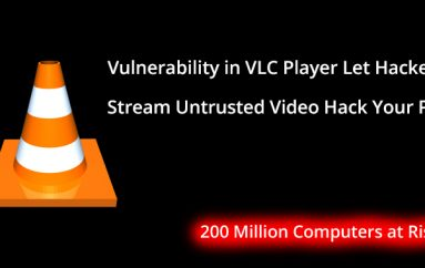 Critical Vulnerabilities in VLC Player Let Hacker Stream Untrusted Video To Hack Your PC – 200 Million Computers at Risk