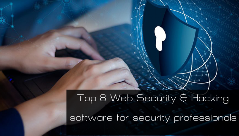 Top 8 Best Web Security and Hacking Software for Security Professionals in 2019