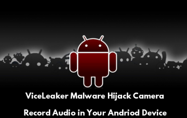 New ViceLeaker Malware Attack on Android Devices With Backdoor Capabilities to Hijack Camera, Record Audio