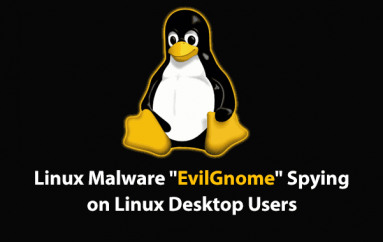 New Linux Malware EvilGnome Spying on Linux Desktop Users and Steal Sensitive Files