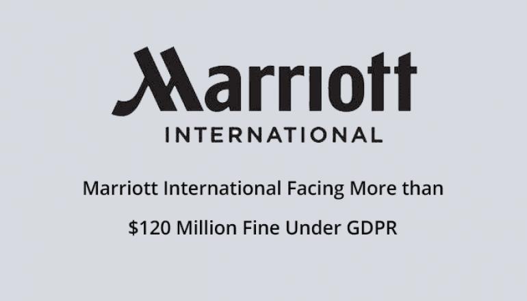 Marriott International Facing More than $120 Million Fine Under GDPR for 2018 Data Breach