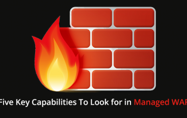 Five Key Capabilities To Look for in a Managed Web Application Firewall (WAF) Provider