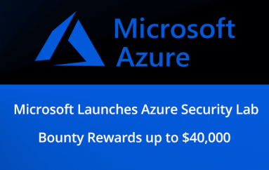 Microsoft Launches Azure Security Lab, Bounty Reward for Researchers up to $40,000