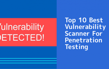 10 Best Vulnerability Scanning Tools For Penetration Testing – 2019
