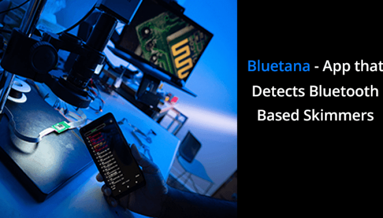 Bluetana – An App that Detects Bluetooth Based Skimmers Installed in Gas Pumps