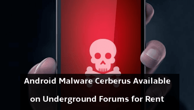 MaaS – Rent an Android Malware Cerberus From Underground Forums To Control Any Android Device Remotely