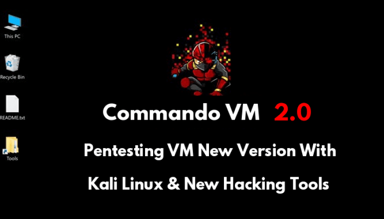 Commando VM 2.0 – A New Version of Offensive PenTesting VM Updated With  Kali Linux & New Hacking Tools