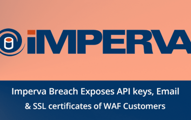 Imperva Hacked – Email addresses, API keys & SSL certificates of WAF Customers Exposed
