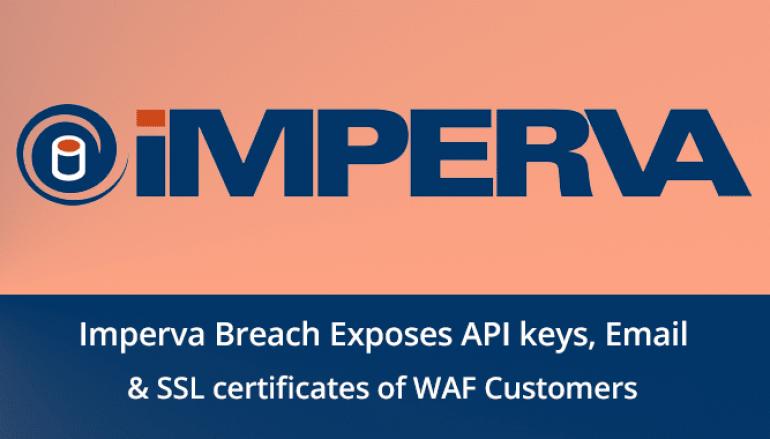 Imperva Hacked – Email addresses, API keys & SSL certificates of WAF Customers Exposed