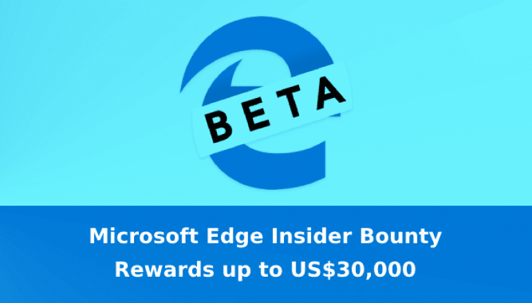 Microsoft Edge Insider Bounty Program – Researchers can Earn up to US$30,000