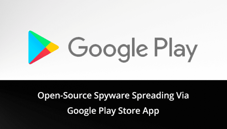 Open-Source Spyware Spreading Via Google Play Store App to Send SMS, Steal Contacts, Files & Credentials
