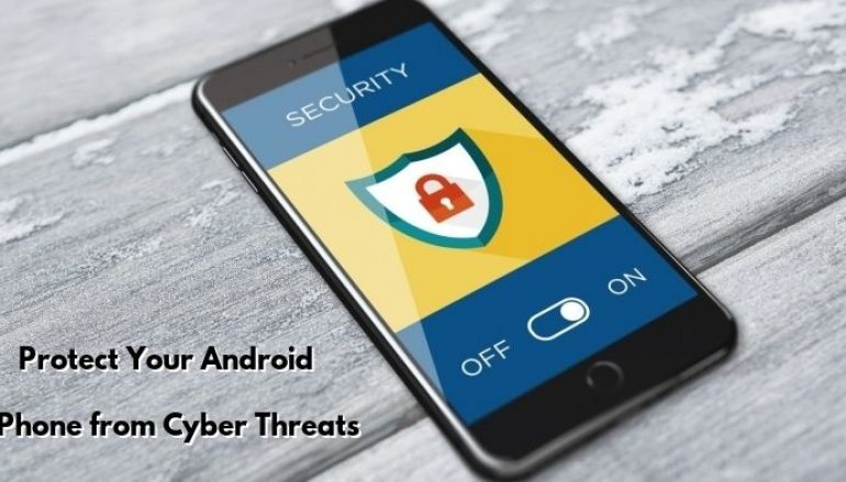 Most Important Security Concerns to Protect Your Android Phone From Cyber Threats