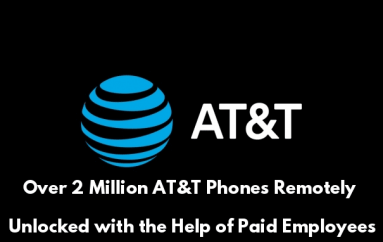 Paid Insiders Upload a Malware in AT&T Network and Unlocks Over 2 Million AT&T Phones