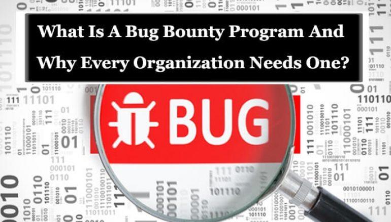 Bug Bounty Program – Why Every Organization Needs One?