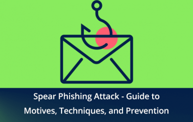 What is Spear Phishing Attack – A Complete Guide for Motives, Techniques & Prevention Methods